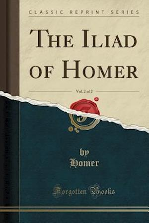 Bog, paperback The Iliad of Homer, Vol. 2 of 2 (Classic Reprint) af Homer Homer