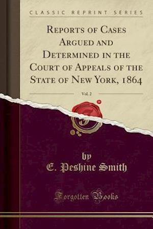Bog, paperback Reports of Cases Argued and Determined in the Court of Appeals of the State of New York, 1864, Vol. 2 (Classic Reprint) af E. Peshine Smith