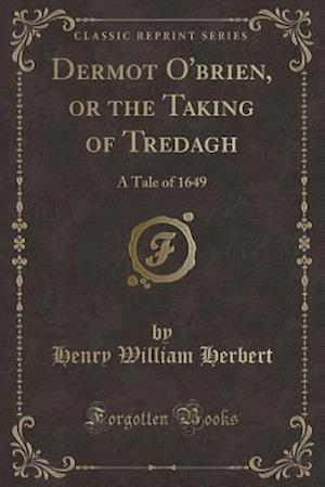 Bog, paperback Dermot O'Brien, or the Taking of Tredagh af Henry William Herbert
