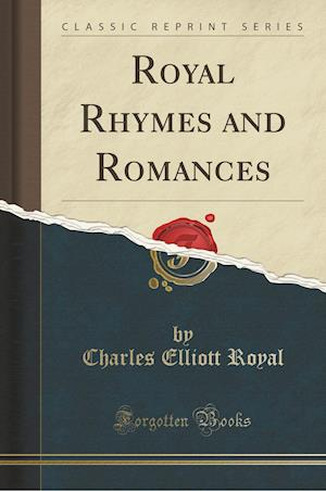Bog, paperback Royal Rhymes and Romances (Classic Reprint) af Charles Elliott Royal