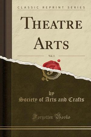 Bog, paperback Theatre Arts, Vol. 3 (Classic Reprint) af Society Of Arts And Crafts