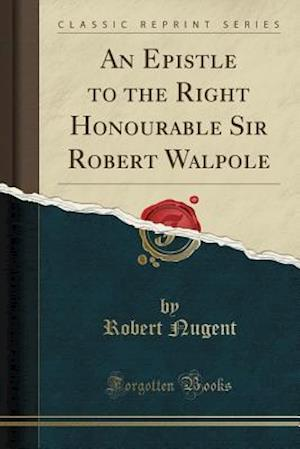 Bog, paperback An Epistle to the Right Honourable Sir Robert Walpole (Classic Reprint) af Robert Nugent