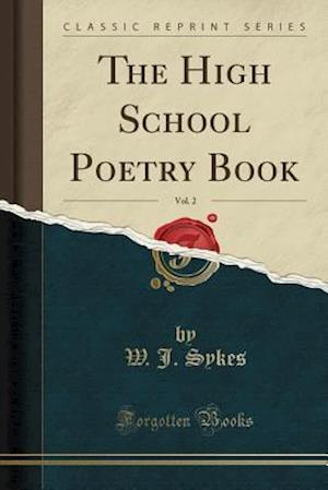 Bog, paperback The High School Poetry Book, Vol. 2 (Classic Reprint) af W. J. Sykes