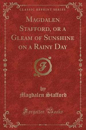 Bog, paperback Magdalen Stafford, or a Gleam of Sunshine on a Rainy Day (Classic Reprint) af Magdalen Stafford