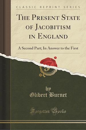 Bog, paperback The Present State of Jacobitism in England af Glibert Burnet