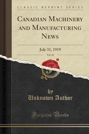 Bog, paperback Canadian Machinery and Manufacturing News, Vol. 22 af Unknown Author