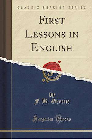 Bog, paperback First Lessons in English (Classic Reprint) af F. B. Greene