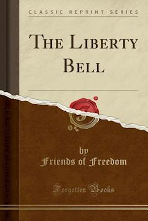Bog, paperback The Liberty Bell (Classic Reprint) af Friends Of Freedom