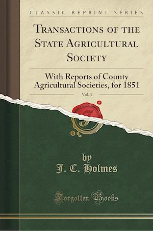 Bog, paperback Transactions of the State Agricultural Society, Vol. 3 af J. C. Holmes