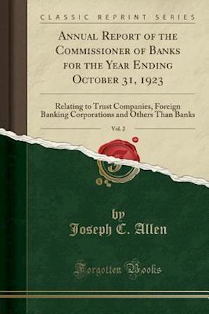 Bog, paperback Annual Report of the Commissioner of Banks for the Year Ending October 31, 1923, Vol. 2 af Joseph C. Allen