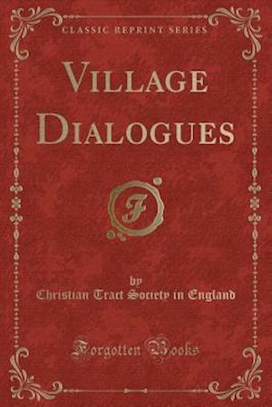 Bog, paperback Village Dialogues (Classic Reprint) af Christian Tract Society in England