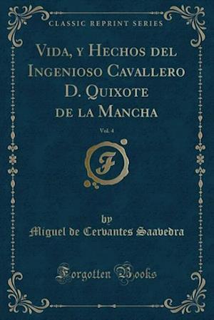 Bog, paperback Vida, y Hechos del Ingenioso Cavallero D. Quixote de La Mancha, Vol. 4 (Classic Reprint) af Miguel de Cervantes Saavedra