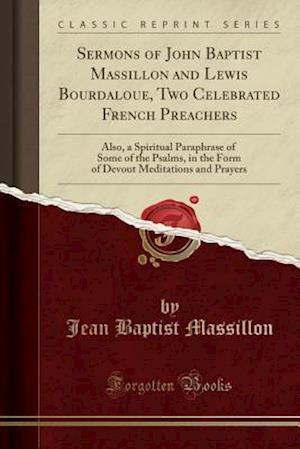 Bog, paperback Sermons of John Baptist Massillon and Lewis Bourdaloue, Two Celebrated French Preachers af Jean Baptist Massillon
