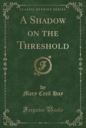 Bog, paperback A Shadow on the Threshold (Classic Reprint) af Mary Cecil Hay
