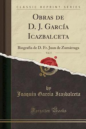 Bog, paperback Obras de D. J. Garcia Icazbalceta, Vol. 5 af Joaquin Garcia Icazbalceta