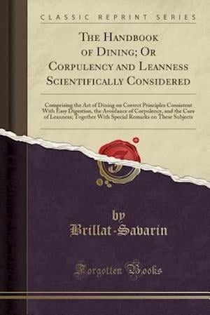 Bog, paperback The Handbook of Dining; Or Corpulency and Leanness Scientifically Considered af Brillat-Savarin Brillat-Savarin
