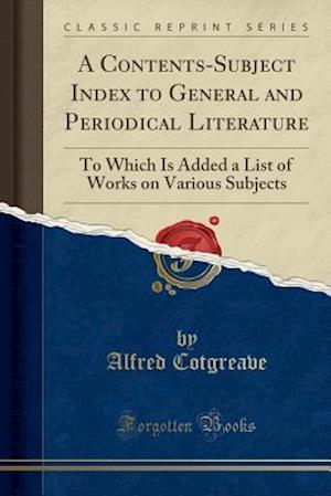 Bog, paperback A Contents-Subject Index to General and Periodical Literature af Alfred Cotgreave