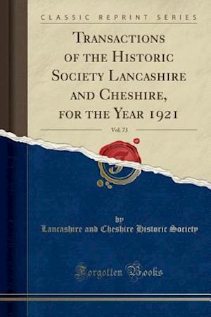 Bog, paperback Transactions of the Historic Society Lancashire and Cheshire, for the Year 1921, Vol. 73 (Classic Reprint) af Lancashire and Cheshire Histori Society