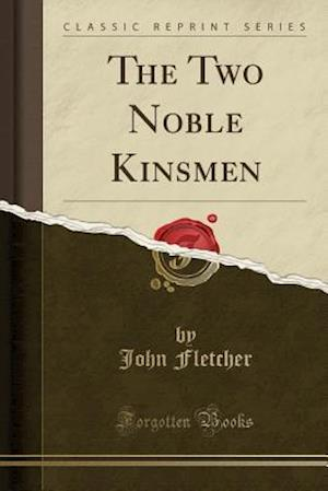 Bog, paperback The Two Noble Kinsmen (Classic Reprint) af John Fletcher