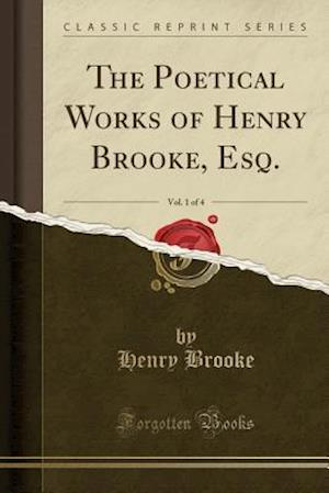 Bog, paperback The Poetical Works of Henry Brooke, Esq., Vol. 1 of 4 (Classic Reprint) af Henry Brooke