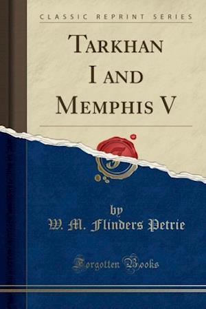 Bog, paperback Tarkhan I and Memphis V (Classic Reprint) af W. M. Flinders Petrie