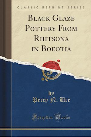Bog, paperback Black Glaze Pottery from Rhitsona in Boeotia (Classic Reprint) af Percy N. Ure