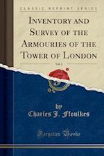 Inventory and Survey of the Armouries of the Tower of London, Vol. 2 (Classic Reprint)