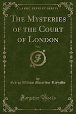 The Mysteries of the Court of London, Vol. 2 (Classic Reprint)