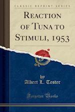 Reaction of Tuna to Stimuli, 1953 (Classic Reprint) af Albert L. Tester