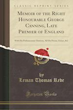 Memoir of the Right Honourable George Canning, Late Premier of England