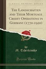 The Landschaften and Their Mortgage Credit Operations in Germany (1770-1920) (Classic Reprint)