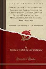 Report of the City Auditor of the Receipts and Expenditures of the City of Boston and the County of Suffolk Commonwealth of Massachusetts, for the Fin