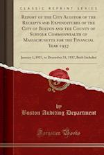Report of the City Auditor of the Receipts and Expenditures of the City of Boston and the County of Suffolk Commonwealth of Massachusetts for the Fina