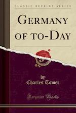 Germany of To-Day (Classic Reprint)