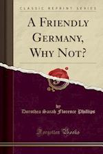 A Friendly Germany, Why Not? (Classic Reprint)