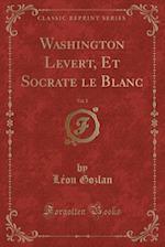 Washington LeVert, Et Socrate Le Blanc, Vol. 2 (Classic Reprint)