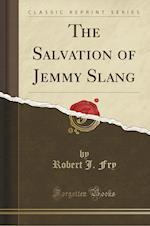 The Salvation of Jemmy Slang (Classic Reprint) af Robert J. Fry