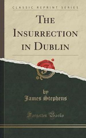 Bog, hardback The Insurrection in Dublin (Classic Reprint) af James Stephens