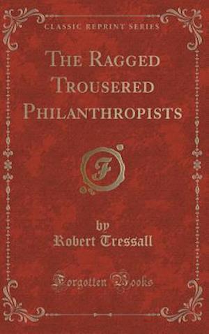 Bog, hardback The Ragged Trousered Philanthropists (Classic Reprint) af Robert Tressall