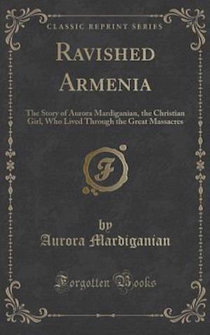 Bog, hardback Ravished Armenia af Aurora Mardiganian