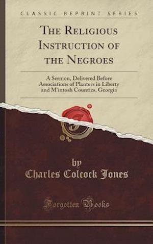 Bog, hardback The Religious Instruction of the Negroes af Charles Colcock Jones