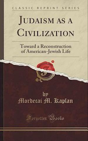 Bog, hardback Judaism as a Civilization af Mordecai M. Kaplan