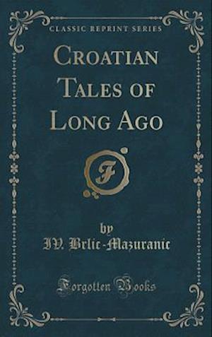 Bog, hardback Croatian Tales of Long Ago (Classic Reprint) af IV Brlic-Mazuranic