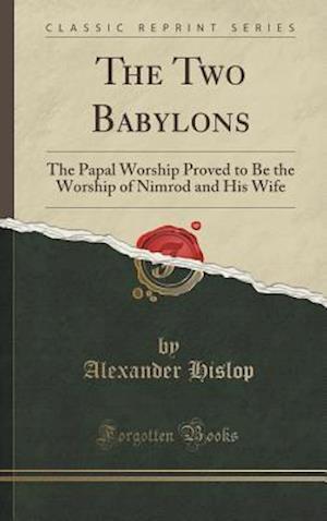 Bog, hardback The Two Babylons af Alexander Hislop