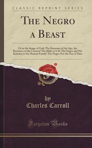 Bog, hardback The Negro a Beast af Charles Carroll