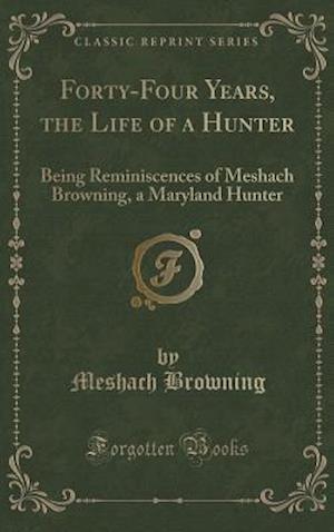 Bog, hardback Forty-Four Years, the Life of a Hunter af Meshach Browning