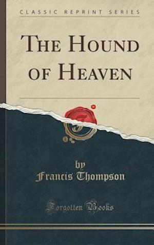 Bog, hardback The Hound of Heaven (Classic Reprint) af Francis Thompson