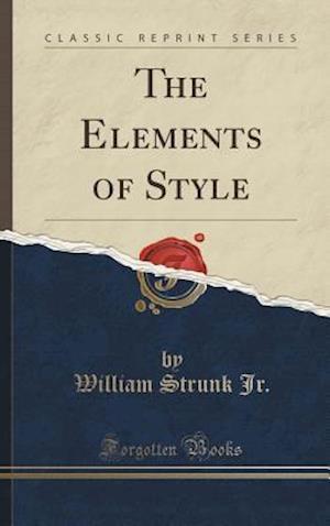 Bog, hardback The Elements of Style (Classic Reprint) af William Strunk Jr