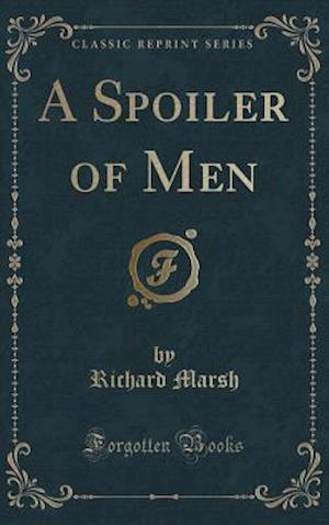 Bog, hardback A Spoiler of Men (Classic Reprint) af Richard Marsh