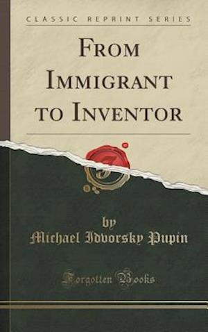 Bog, hardback From Immigrant to Inventor (Classic Reprint) af Michael Idvorsky Pupin